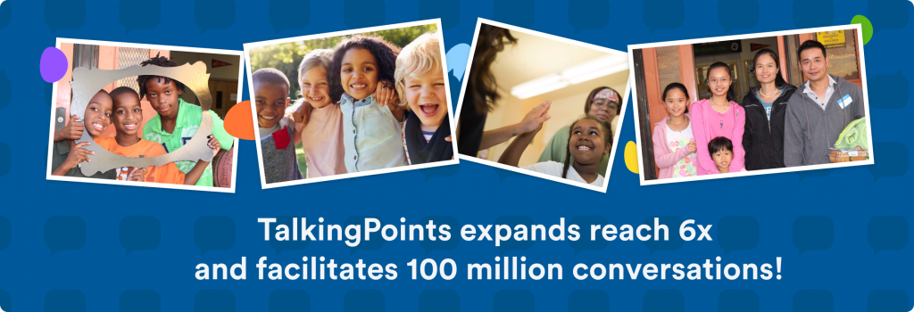 TalkingPoints Expands Reach 6x and Facilitates 100M Conversations!